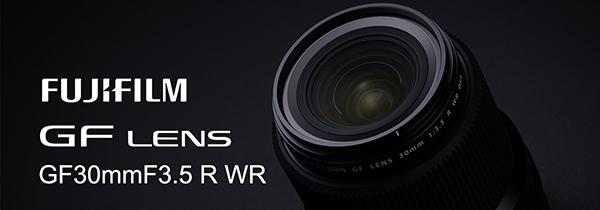 富士胶片发布富士龙GF30mmF3.5 R WR镜头